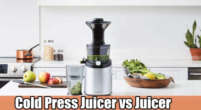 Cold Press Juicer vs Juicer