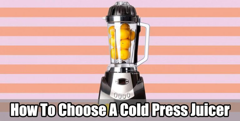 How To Choose A Cold Press Juicer